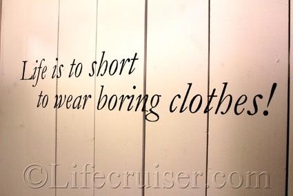 life-too-short-wear-boring-clothes